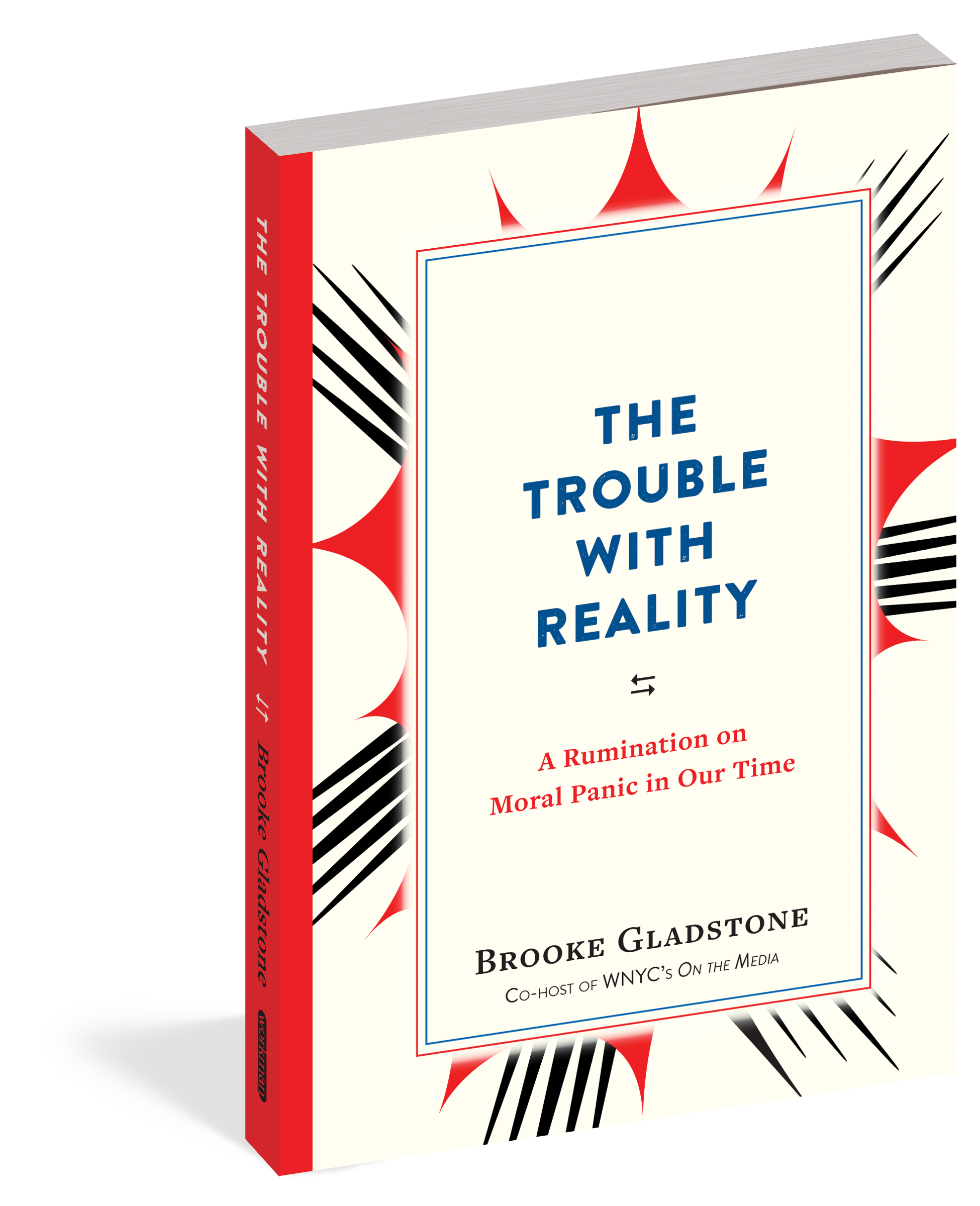 "#9. Trouble With Reality A Rumination On Moral Panic In Our Time by Brooke Gladstone. ""Reality. It used to seem so simple--reality just was, like the weather. Why question it, let alone disagree about it? And then came the assault, an unending stream of ""fake news,"" ""alternative facts,"" and lies disguised as truths that is overwhelming our notions of reality."" (Image: Workman Publishing)"