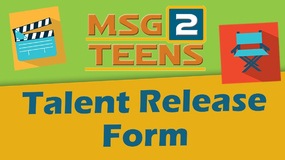 Msg 2 Teens Talent Release Form | Wmsn