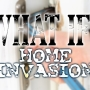 What If: Home Invasion